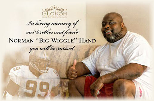 "In loving memory of our brother and friend Norman ""Big Wiggle"" Hand."
